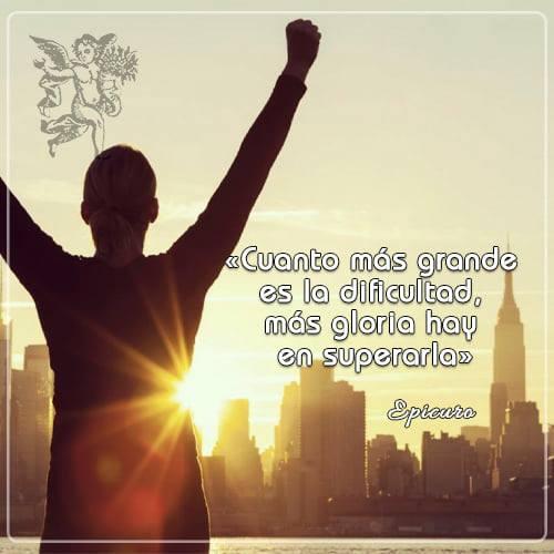 Cuanto más grande es la dificultad, más gloria hay en superarla/ Epicuro