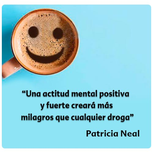 """""""Una actitud mental positiva  y fuerte creará más  milagros que cualquier droga"""""""