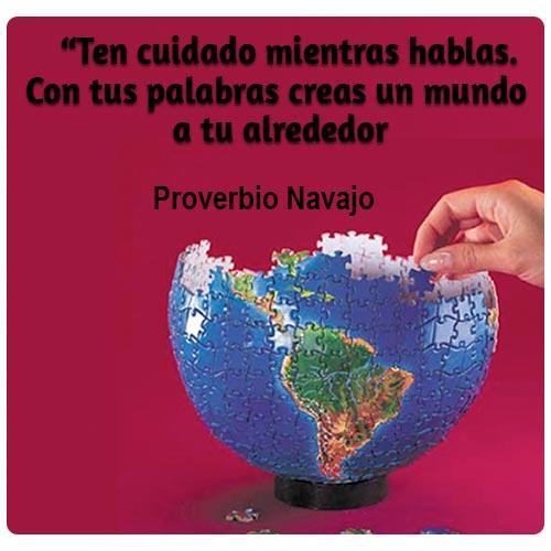 """""""Ten cuidado mientras hablas.  Con tus palabras creas un mundo  a tu alrededor. proverbio navajo"""