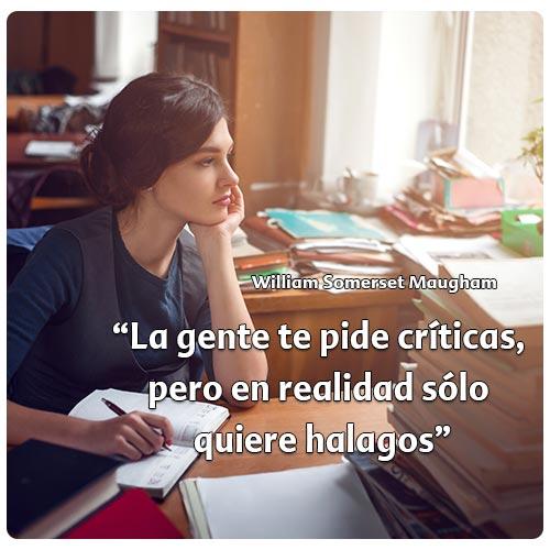 """""""La gente te pide críticas,  pero en realidad sólo  quiere halagos"""""""