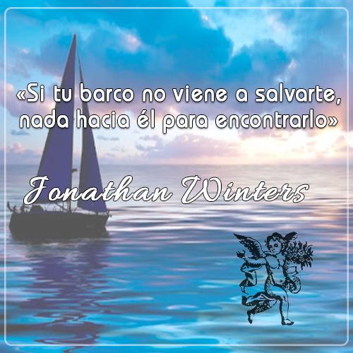 «Si tu barco no viene a salvarte, nada hacia él para encontrarlo» - Jonathan Winters