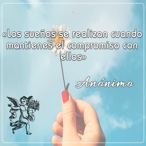 «Los sueños se realizan cuando mantienes el compromiso con ellos» -Anónimo
