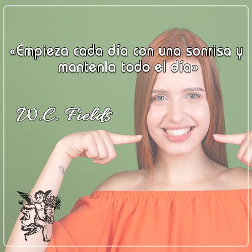 «Empieza cada día con una sonrisa y mantenla todo el día» W.C. FIELDS