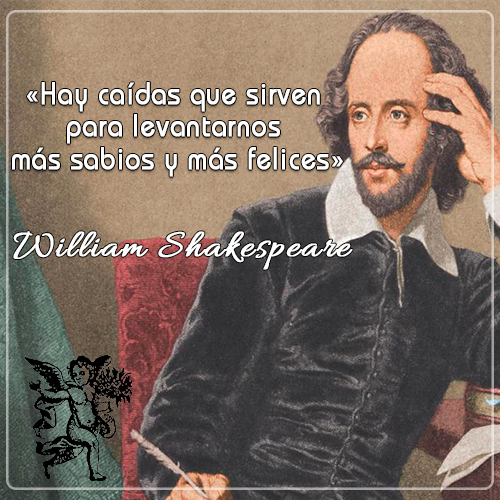 «Hay caídas que sirven para levantarnos más sabios y más felices» -William Shakespeare